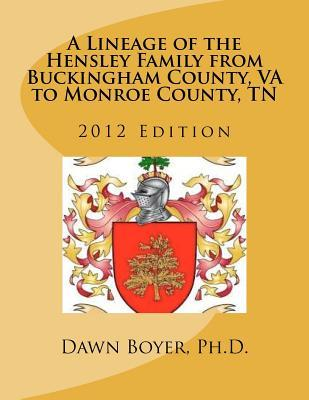 A Lineage of the Hensley Family from Buckingham County, Va to Monroe County, Tn 2012