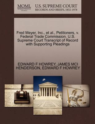 Fred Meyer, Inc, et al, Petitioners, V. Federal Trade Commission. U.S. Supreme Court Transcript of Record with Supporting Pleadings
