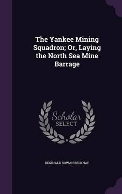 The Yankee Mining Squadron; Or, Laying the North Sea Mine Barrage