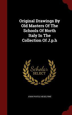 Original Drawings by Old Masters of the Schools of North Italy in the Collection of J.P.H