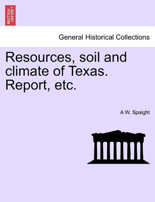 Resources, soil and climate of Texas. Report, etc