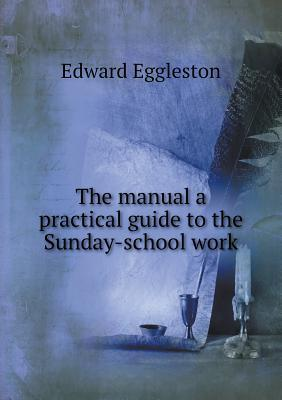 The Manual a Practical Guide to the Sunday-School Work
