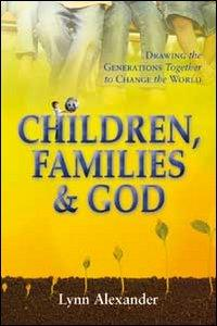 Children, families & God. Drawing the generations together to change the world