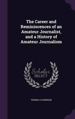 The Career and Reminiscences of an Amateur Journalist, and a History of Amateur Journalism