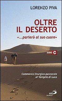 """Oltre il deserto """"... parlerò al suo cuore"""" (Osea 2,16). Commento liturgico-pastorale al Vangelo di Luca. Anno C"""