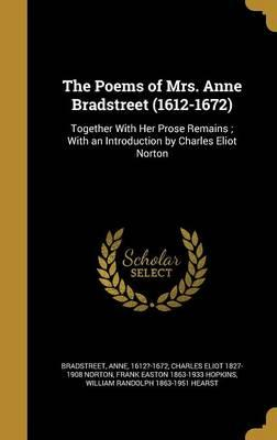 The Poems of Mrs. Anne Bradstreet (1612-1672)