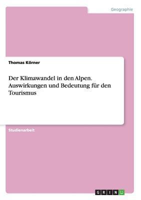 Der Klimawandel in den Alpen. Auswirkungen und Bedeutung für den Tourismus