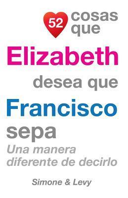 52 Cosas Que Elizabeth Desea Que Francisco Sepa
