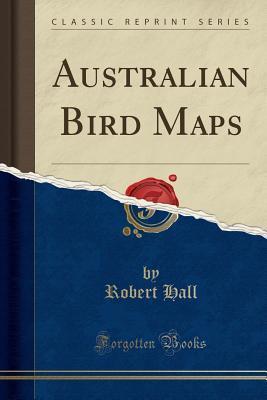 Australian Bird Maps (Classic Reprint)