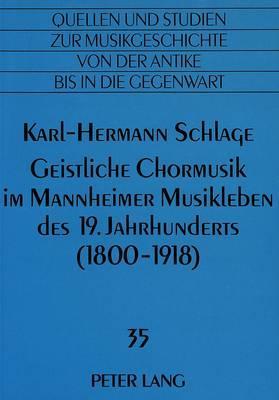 Geistliche Chormusik im Mannheimer Musikleben des 19. Jahrhunderts (1800-1918)