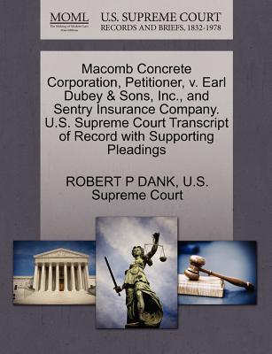 Macomb Concrete Corporation, Petitioner, V. Earl Dubey & Sons, Inc, and Sentry Insurance Company. U.S. Supreme Court Transcript of Record with Suppor