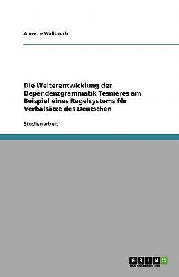 Die Weiterentwicklung der Dependenzgrammatik Tesnières am Beispiel eines Regelsystems für Verbalsätze des Deutschen