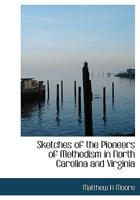 Sketches of the Pioneers of Methodism in North Carolina and Virginia