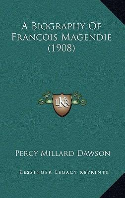 A Biography of Francois Magendie (1908)