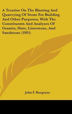 A Treatise on the Blasting and Quarrying of Stone for Building and Other Purposes, with the Constituents and Analyses of Granite, Slate, Limestone,