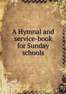 A Hymnal and Service-Book for Sunday Schools