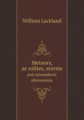 Meteors, Ae Rolites, Storms and Atmospheric Phenomena