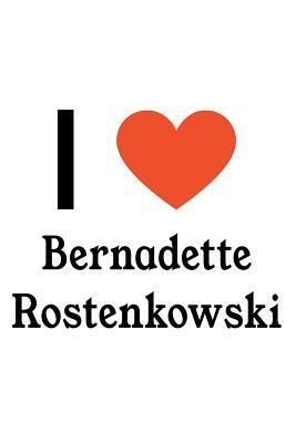 I Love Bernadette Rostenkowski