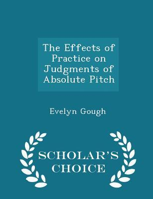 The Effects of Practice on Judgments of Absolute Pitch - Scholar's Choice Edition