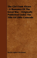 The Girl from Alsace - A Romance of the Great War - Originally Published Under the Title of Little Comrade