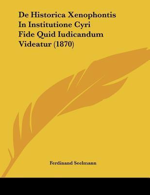 de Historica Xenophontis in Institutione Cyri Fide Quid Iudicandum Videatur (1870)