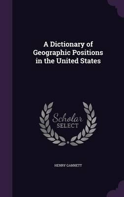 A Dictionary of Geographic Positions in the United States