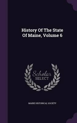 History of the State of Maine, Volume 6