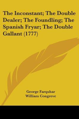 The Inconstant/The Double Dealer/The Foundling/The Spanish Fryar/The Double Gallant