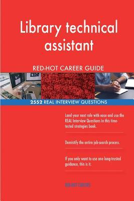 Library technical assistant RED-HOT Career Guide; 2552 REAL Interview Questions