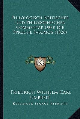Philologisch-Kritischer Und Philosophischer Commentar Uber Die Spruche Salomo's (1826)