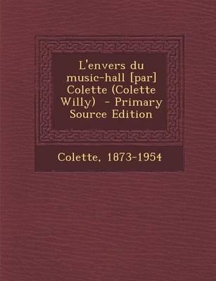 L'Envers Du Music-Hall [Par] Colette (Colette Willy) - Primary Source Edition