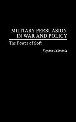 Military Persuasion in War and Policy