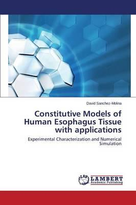 Constitutive Models of Human Esophagus Tissue with applications