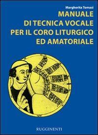 Manuale di tecnica vocale. Per il coro liturgico ed amatoriale