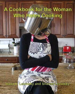 A Cookbook for the Woman Who Hates Cooking