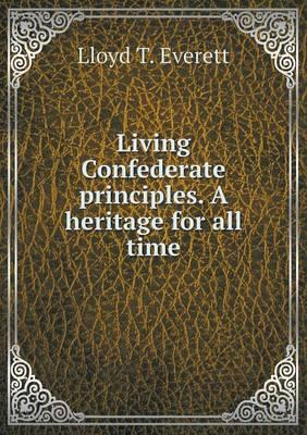 Living Confederate Principles. a Heritage for All Time
