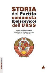 Storia del partito comunista (bolscevico) dell'URSS. Redatto dalla Commissione incaricata dal Comitato Centrale e diretta da Iosif Stalin