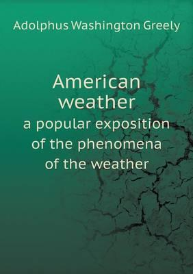 American Weather a Popular Exposition of the Phenomena of the Weather