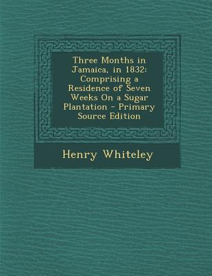 Three Months in Jamaica, in 1832