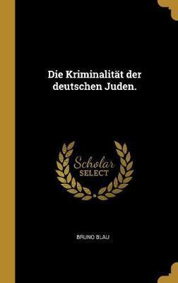 Die Kriminalität Der Deutschen Juden.