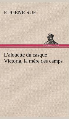 L Alouette du Casque Victoria la Mere des Camps