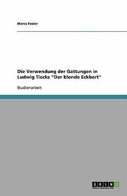 """Die Verwendung der Gattungen in Ludwig Tiecks """"Der blonde Eckbert"""""""