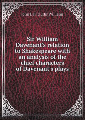 Sir William Davenant's Relation to Shakespeare with an Analysis of the Chief Characters of Davenant's Plays