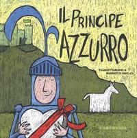 Il Principe Azzurro. La Principessa Fuxia. Ediz. a colori