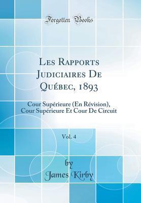 Les Rapports Judiciaires De Québec, 1893, Vol. 4
