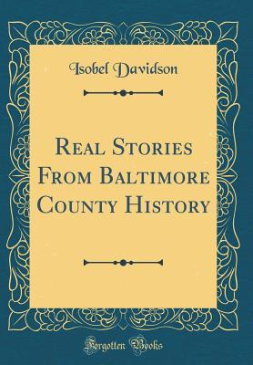 Real Stories From Baltimore County History (Classic Reprint)