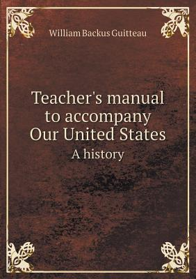 Teacher's Manual to Accompany Our United States a History