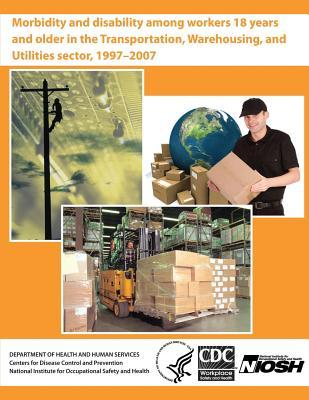 Morbidity and Disability Among Workers 18 Years and Older in the Transportation, Warehousing, and Utilities Sector, 1997 - 2007