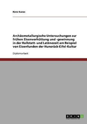 Archäometallurgische Untersuchungen zur frühen Eisenverhüttung und -gewinnung in der Hallstatt- und Latènezeit