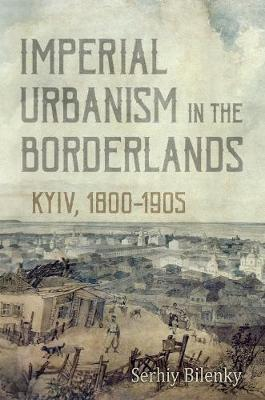 Imperial Urbanism in the Borderlands